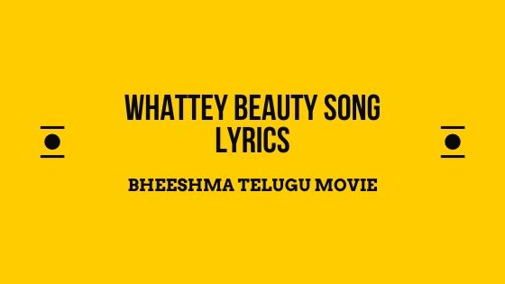 Whattey Beauty Song Lyrics Bheeshma Telugu Movie Tinylyrics